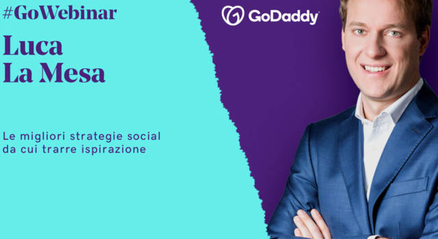 Perché è importante una strategia di marketing sui social media efficace è il tema del nuovo GoWebinar di GoDaddy
